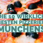 Die 10 wirklich besten Pizzerien Münchens