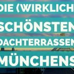 Die 6 (wirklich) schönsten Dachterrassen in München – und ihre Nachteile