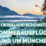 Die 10 (wirklich) schönsten Sommerausflüge rund um München