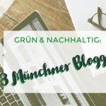 Grüner und nachhaltiger Lifestyle – 3 Münchner Blogger zeigen wie es geht!