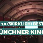 Die 10 (wirklich) besten Kinos in München