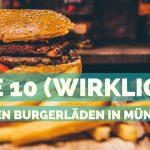 Die 10 (wirklich) besten Burgerläden in München