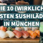 Das (wirklich) beste Sushi in München