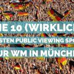 Die 10 (wirklich) besten Public Viewing Spots zur WM