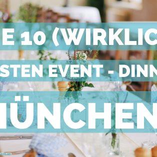 Dinnertime! Die 10 (wirklich) besten Event-Dinner Münchens