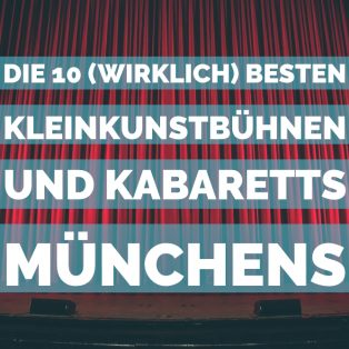 Die 10 (wirklich) besten Kleinkunstbühnen und Kabaretts Münchens