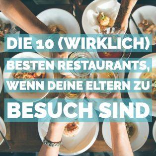 Die 10 (wirklich) besten Restaurants, wenn deine Eltern zu Besuch sind