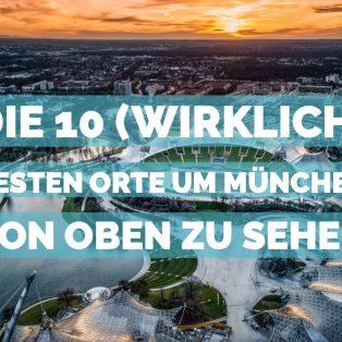Die 10 (wirklich) besten Orte, um München von oben zu sehen + ein zusätzlicher Ort