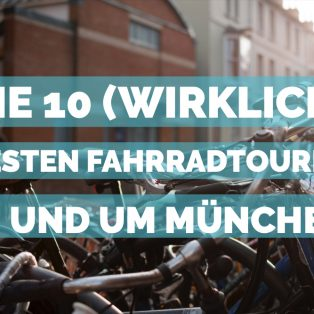 Die 10 (wirklich) besten Fahrradtouren in München