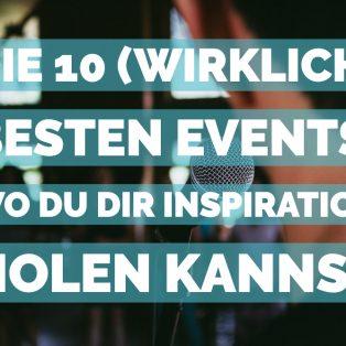 Die 10 (wirklich) besten Events, wo du dir Inspiration holen kannst