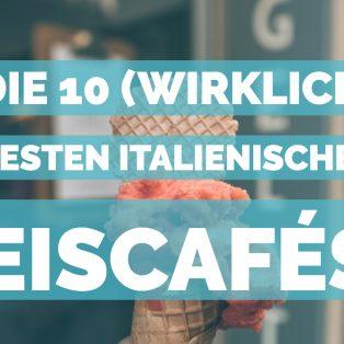 Die 10 (wirklich) besten italienischen Eiscafés