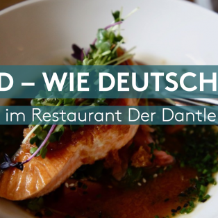 D wie Deutsch – im Restaurant Der Dantler
