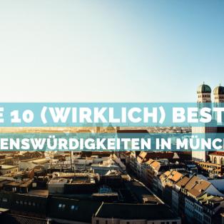 Die 10 (wirklich) besten Sehenswürdigkeiten in München