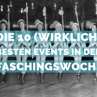 Die 10 (wirklich) besten Events in der Faschingswoche in München