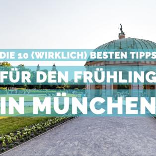 Die 10 (wirklich) besten Tipps für den Frühling in München