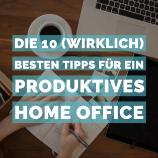 Die 10 (wirklich) besten Tipps für ein produktives Home Office