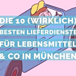 Die 10 (wirklich) besten Lieferdienste für Lebensmittel & Co in München