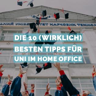 Die 10 (wirklich) besten Tipps für Uni im Home Office