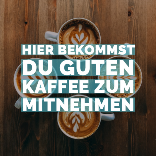 Hier bekommst du guten Kaffee zum Mitnehmen