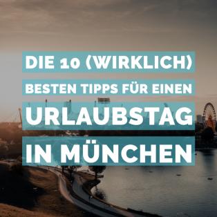 Die 10 (wirklich) besten Tipps für einen Urlaubstag in München