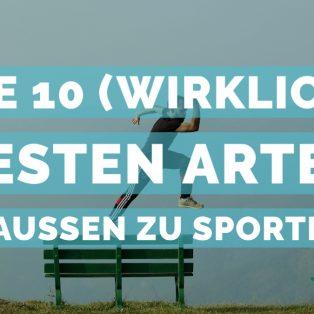 Die 10 (wirklich) besten Arten draußen zu sporteln