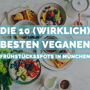 Die 10 (wirklich) besten Orte für veganes Frühstück in München