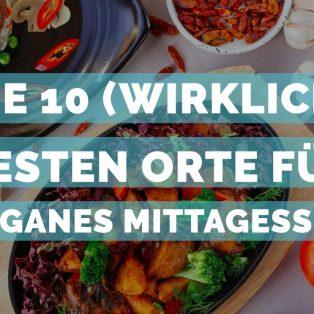 Die 10 (wirklich) besten  Restaurants für veganes Mittagessen