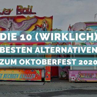 Die 10 (wirklich) besten Alternativen zum Oktoberfest 2020