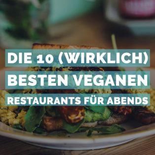 Die 10 (wirklich) besten Restaurants für veganes Abendessen
