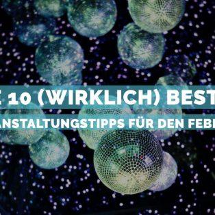 Die 10 (wirklich) besten Veranstaltungstipps für den Februar