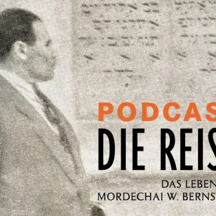 """Podcast """"Die Reise"""" – Das Leben des Mordechai W. Bernstein"""