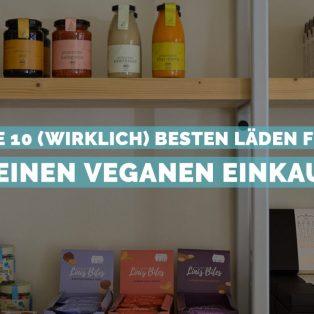 Die 10 (wirklich) besten Läden für deinen veganen Einkauf
