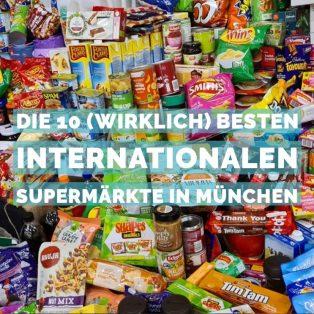 Die 10 (wirklich) besten internationalen Supermärkte in München