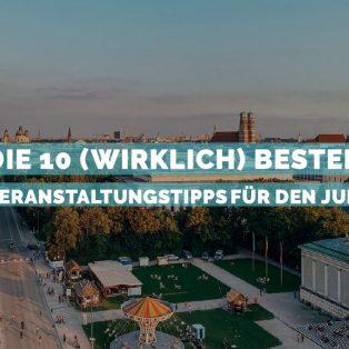Die 10 (wirklich) besten Veranstaltungstipps für den Juli