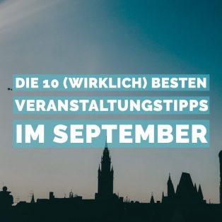 Die 10 (wirklich) besten Veranstaltungstipps im September